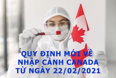Quy định mới về nhập cảnh CANADA từ ngày 22/02/2021